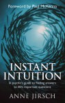 Instant Intuition: A Psychic's Guide to Finding Answers to Life's Important Questions - Anne Jirsch, Paul McKenna, Monica Cafferky