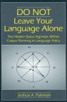 Do Not Leave Your Language Alone: The Hidden Status Agendas Within Corpus Planning in Language Policy - Joshua A. Fishman