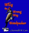 Willy the Wrong Way Woodpecker - Kenneth W. Cain
