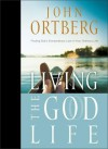 Living the God Life: Finding God's Extraordinary Love in Your Ordinary Life - John Ortberg, Inspirio