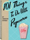 101 Things to Do with Popcorn - Christina Dymock