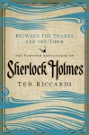 Between the Thames and the Tiber: The Further Adventures of Sherlock Holmes in Britain and the Italian Peninsula - Ted Riccardi
