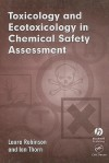 Toxicology and Ecotoxicology in Chemical Safety Assessment - Laura Robinson, Ian Thorn