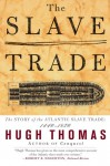 The Slave Trade: The Story of the Atlantic Slave Trade: 1440-1870 - Hugh Thomas