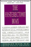 The Hysterectomy Hoax: A Leading Surgeon Explains Why 90% of All Hysterectomies Are Unnecessary and Describes All the Treatment Options Avail - Stanley West, Paula Dranov