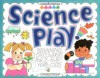 Science Play: Beginning Discoveries for 2-To-6-Year-Olds (Williamson Little Hands Book) - Jill Frankel Hauser, School Library Journal, Michael P. Kline