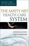 The Safety-Net Health Care System: Health Care at the Margins - Gunnar Almgren, Taryn Lindhorst
