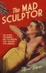 The Mad Sculptor - Harold Schechter
