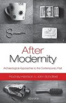 After Modernity: Archaeological Approaches to the Contemporary Past - Rodney Harrison, John Schofield