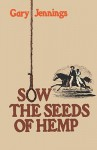 Sow the Seeds of Hemp - Gary Jennings