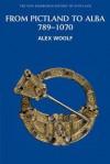 From Pictland to Alba, 789-1070 (New Edinburgh History of Scotland) - Alex Woolf