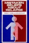 Mistaken Beliefs about Relapse - Terence T. Gorski, Merlene Miller
