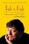 Tish and Pish: How to Be of a Speakingness Like Stephen Fry: A Delicious Collection of Sumptuous Gorgeosities - Stewart Ferris