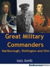 Great Military Commanders: Marlborough, Wellington and Slim - Saul David