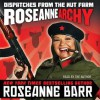 Roseannearchy: Dispatches from the Nut Farm (Audio) - Roseanne Barr