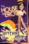 The House of Erotica Witching Hour - Victoria Blisse, Isabel Holley, Nicky Raven, Heather Lin, Vanessa De Sade, Gemma Parkes, Tilly Hunter, Lucy Felthouse, Elizabeth Black, Nephylim, Annabeth Leong, Daddy X