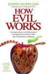 How Evil Works: Understanding and Overcoming the Destructive Forces That Are Transforming America - David Kupelian
