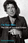 I'm Your Man: The Life of Leonard Cohen - Sylvie Simmons