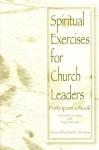 Spiritual Exercises for Church Leaders - Dolores R. Leckey, Robert F. Morneau, Paula Minaert