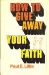 How to Give Away Your Faith - Paul E. Little