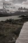 Na Patagónia - Bruce Chatwin