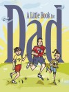 A Little Book for Dad - Andrews McMeel Publishing