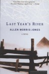 Last Year's River: A Novel - Allen Morris Jones