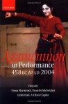 Agamemnon in Performance: 458 BC to Ad 2004 - Pantelis Michelakis, Fiona Macintosh, Edith Hall