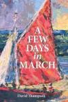 A Few Days in March - David Thompson