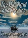 The Old Maid and the Sea - Pamela Cummings