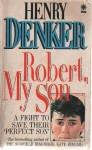 Robert, My Son - Henry Denker