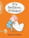 It's Bedtime, William! - Deborah Niland