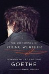 The Sufferings of Young Werther: A New Translation by Stanley Corngold - Johann Wolfgang von Goethe, Stanley Corngold