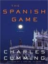 The Spanish Game: A Novel - Charles Cumming, Simon Vance
