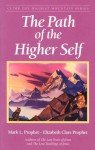 The Path Of The Higher Self (Climb the Highest Mountain) - Mark L. Prophet, Elizabeth Clare Prophet