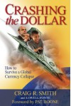 Crashing the Dollar: How to Survive a Global Currency Collapse - Craig R. Smith, Lowell Ponte, Pat Boone
