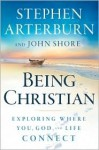 Being Christian: Exploring Where You, God, and Life Connect - Stephen Arterburn, John Shore