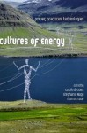 Cultures of Energy: Power, Practices, Technologies - Sarah Strauss, Stephanie Rupp, Thomas Love