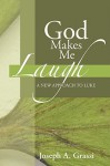 God Makes Me Laugh: A New Approach to Luke - Joseph Grassi