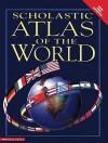 Scholastic Atlas of the World - Philip Steele
