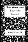 The Workshop Lectures, Volume 1 - Yilun Yang