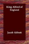 King Alfred of England - Jacob Abbott