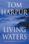 Living Waters: Selected Writings on Spirituality - Tom Harpur