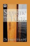 Supreme Mastery of Fear - Joseph Murphy