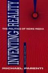 Inventing Reality: The Politics of News Media - Michael Parenti