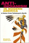 Anti-Indianism in Modern America: A Voice from Tatekeya's Earth - Elizabeth Cook-Lynn