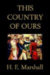 This Country of Ours (Yesterday's Classics) - H.E. Marshall