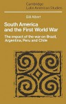 South America and the First World War: The Impact of the War on Brazil, Argentina, Peru and Chile - Bill Albert, Paul Henderson