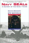 Navy Seals I: A History of the Early Years - Kevin Dockery, Bud W. Brutsman