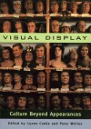 Visual Display: Culture Beyond Appearances - Lynne Cooke